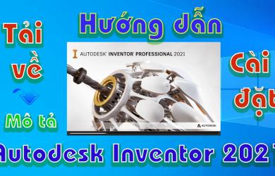 autodesk-inventor-2021-huong-dan-tai-va-cai-dat-phan-mem-mo-phong-3d
