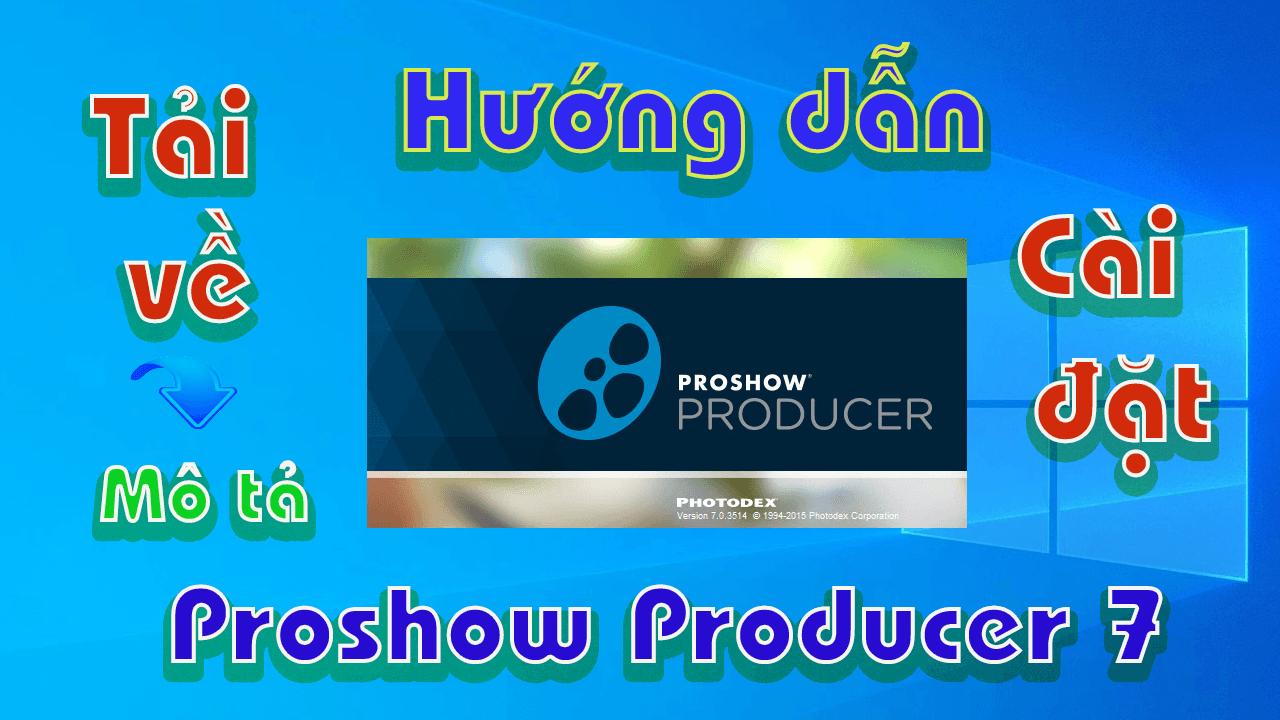 proshow-producer-7-huong-dan-tai-va-cai-dat-phan-mem-chinh-sua-video